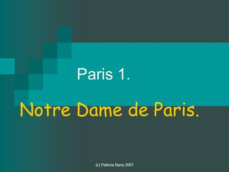 (c) Patricia Barry 2007 Paris 1. Notre Dame de Paris.
