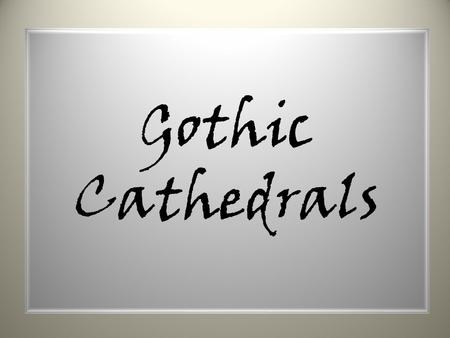 Gothic Cathedrals. What do you imagine when you hear the word 'GOTHIC' used?