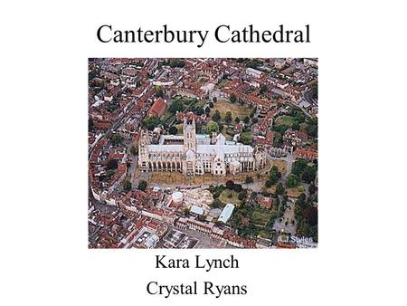 Canterbury Cathedral Kara Lynch Crystal Ryans. History.