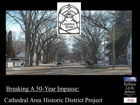 Cathedral Area Historic District Project Breaking A 50-Year Impasse: