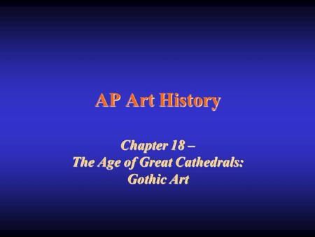 Chapter 18 – The Age of Great Cathedrals: Gothic Art