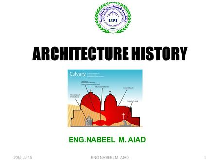 ARCHITECTURE HISTORY 15 أيار 2015 15 أيار 2015 15 أيار 201515 أيار 2015 15 أيار 2015 15 أيار 201515 أيار 2015 15 أيار 2015 15 أيار 2015ENG.NABEEL M. AIAD1.