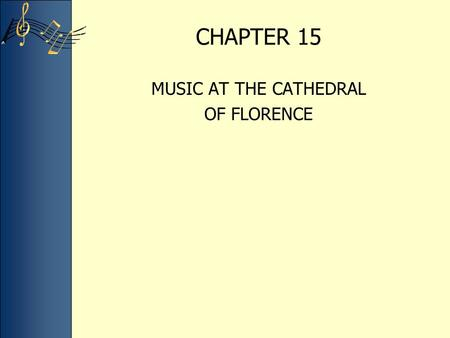 CHAPTER 15 MUSIC AT THE CATHEDRAL OF FLORENCE. The cathedral of Florence serves as a cultural icon for all of Italy The gigantic dome was designed by.