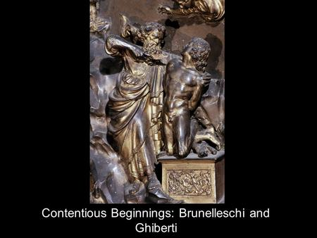 Contentious Beginnings: Brunelleschi and Ghiberti.