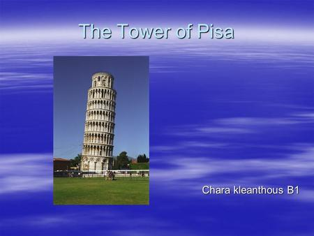 The Tower of Pisa Chara kleanthous B1 Chara kleanthous B1.