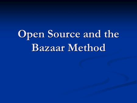 Open Source and the Bazaar Method. History of Software Development 1944, Harvard and IBM build first computer bundling Hardware and Software together.