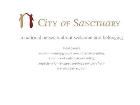 A national network about welcome and belonging local people and community groups committed to creating a culture of welcome and safety, especially for.