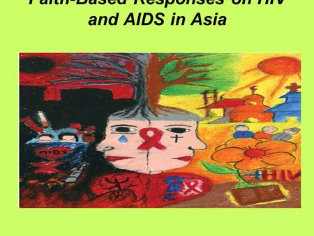 Faith-Based Responses on HIV and AIDS in Asia. Christian Conference of Asia 100 member churches and 16 councils CCA HIV and AIDS Policy approved by the.