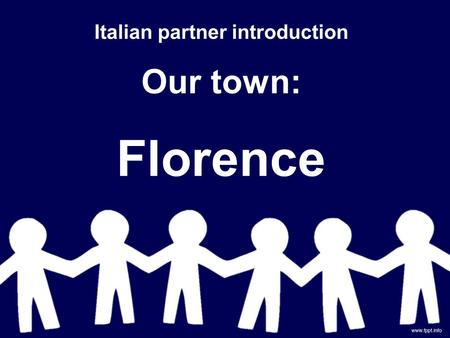 Italian partner introduction Our town: Florence. Our town: FIRENZE.