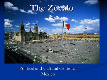 The Zócalo Political and Cultural Center of Mexico.