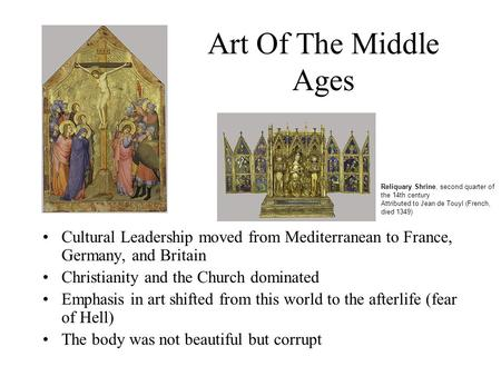 Art Of The Middle Ages Cultural Leadership moved from Mediterranean to France, Germany, and Britain Christianity and the Church dominated Emphasis in art.
