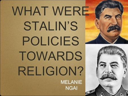 MELANIE NGAI WHAT WERE STALIN'S POLICIES TOWARDS RELIGION?
