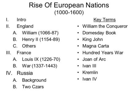 Rise Of European Nations (1000-1600) I.Intro II.England A.William (1066-87) B.Henry II (1154-89) C.Others III.France A.Louis IX (1226-70) B.War (1337-1443)