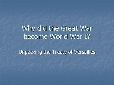 Why did the Great War become World War I? Unpacking the Treaty of Versailles.