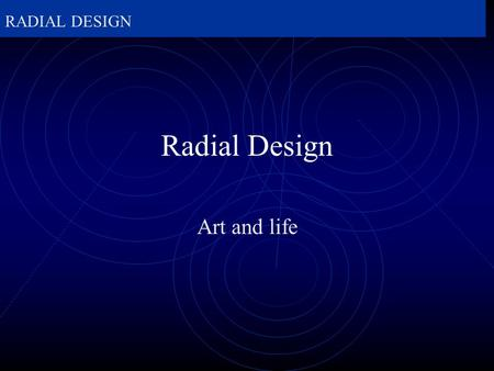 RADIAL DESIGN Radial Design Art and life. RADIAL DESIGN  What is Radial Design? radial, radiate, and radial balance.