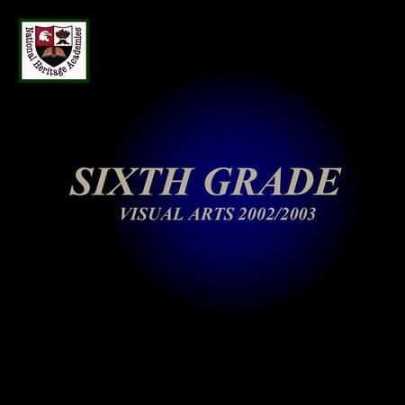SIXTH GRADE VISUAL ARTS 2002/2003. 1. ART HISTORY: PERIODS AND SCHOOLS A.Classical Art: The Art of Ancient Greece and Rome B.Gothic Art (12 th Century)