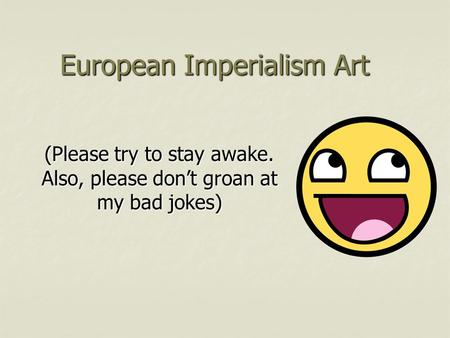 European Imperialism Art (Please try to stay awake. Also, please don't groan at my bad jokes)