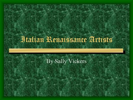 Italian Renaissance Artists By Sally Vickers Renaissance Artists Filippo Brunelleschi Donatello Michelangelo Leonardo da Vinci Raphael Santi These artists.