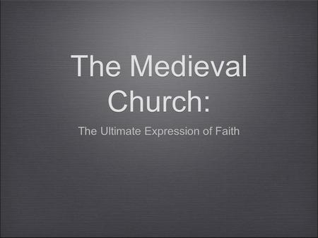 The Medieval Church: The Ultimate Expression of Faith.