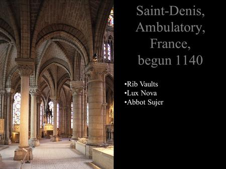 Saint-Denis, Ambulatory, France, begun 1140 Rib Vaults Lux Nova Abbot Sujer.
