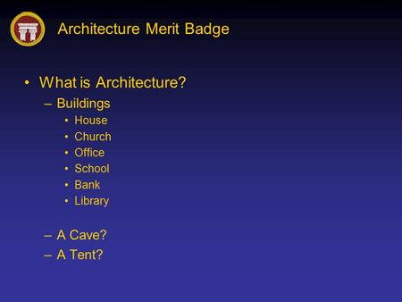 What is Architecture? Buildings A Cave? A Tent? House Church Office