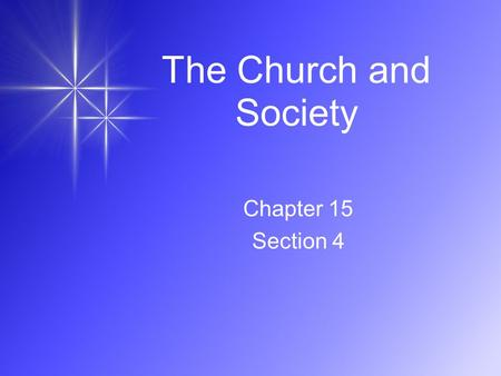 The Church and Society Chapter 15 Section 4.