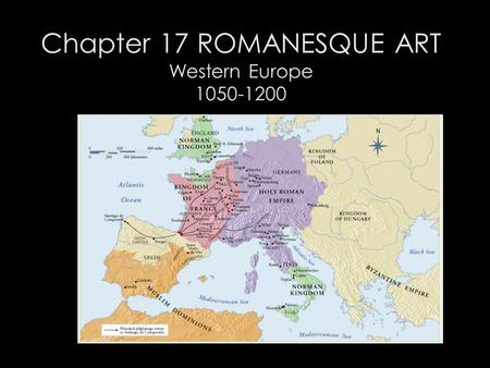 Chapter 17 ROMANESQUE ART Western Europe