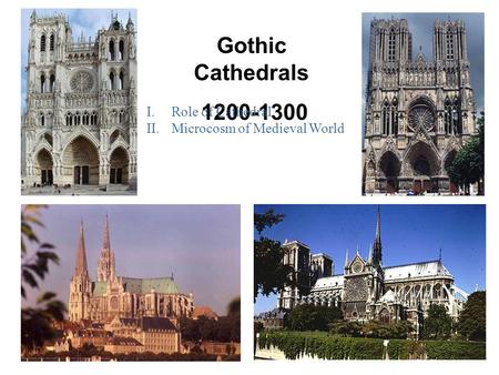 Gothic Cathedrals 1200-1300 I.Role of Cathedral II.Microcosm of Medieval World.