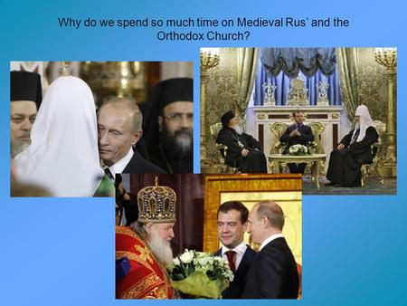 Why do we spend so much time on Medieval Rus' and the Orthodox Church?