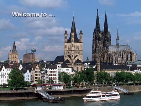 Welcome to … … Cologne … Cologne Cologne is Germany's fourth-largest city. It is one of the oldest cities in Germany, founded by the Romans in the year.