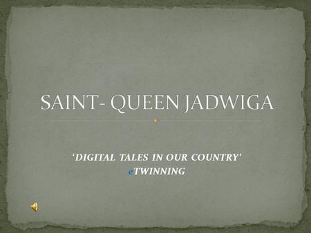 'DIGITAL TALES IN OUR COUNTRY' eTWINNING. Queen Jadwiga was the youngest daughter of Louis I of Hungary and of Elizabeth of Bosnia.In 1384 Jadwiga was.