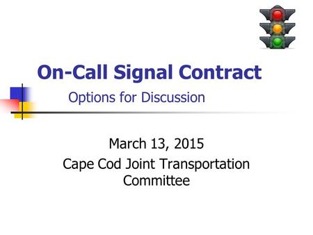 On-Call Signal Contract Options for Discussion March 13, 2015 Cape Cod Joint Transportation Committee.