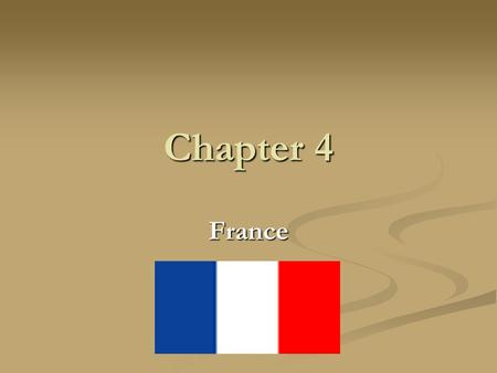 Chapter 4 France. France Country name: French Republic, France Capital: Paris Location: Western Europe, bordering the Bay of Biscay and English Channel,