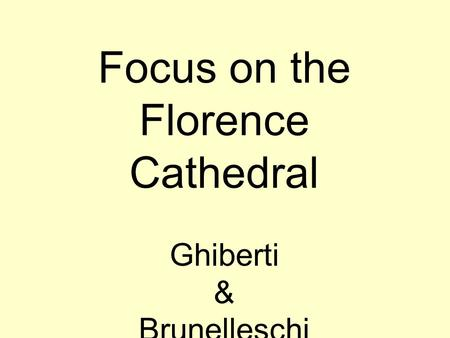 Focus on the Florence Cathedral Ghiberti & Brunelleschi.