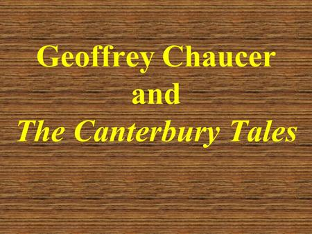 Geoffrey Chaucer and The Canterbury Tales. Early Life Born c. 1340 Son of a prosperous wine merchant (not nobility!) In his mid teens, he was placed in.
