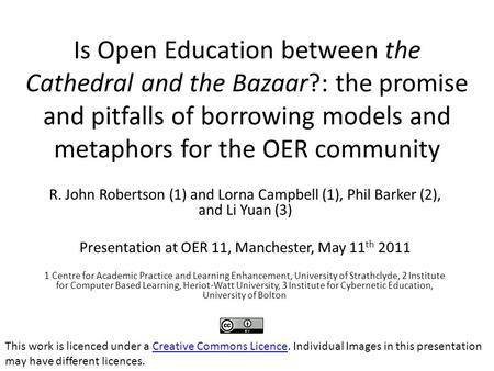 Is Open Education between the Cathedral and the Bazaar?: the promise and pitfalls of borrowing models and metaphors for the OER community R. John Robertson.