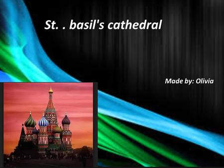 St.. basil's cathedral Made by: Olivia. Why was this landmark built? The spectacular St. Basil's Cathedral in Moscow was commissioned by Ivan the Terrible.
