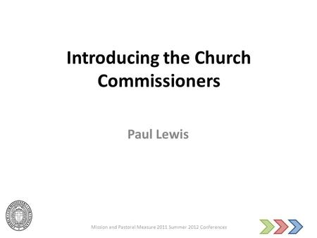Introducing the Church Commissioners Paul Lewis Mission and Pastoral Measure 2011 Summer 2012 Conferences.