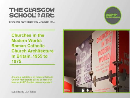 Churches in the Modern World: Roman Catholic Church Architecture in Britain, 1955 to 1975 A touring exhibition on modern Catholic Church Architecture based.