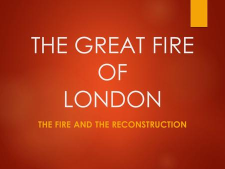 THE GREAT FIRE OF LONDON THE FIRE AND THE RECONSTRUCTION.