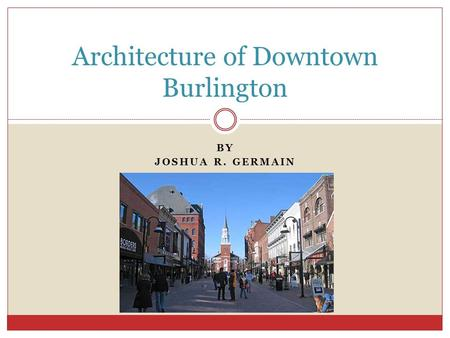 BY JOSHUA R. GERMAIN Architecture of Downtown Burlington.
