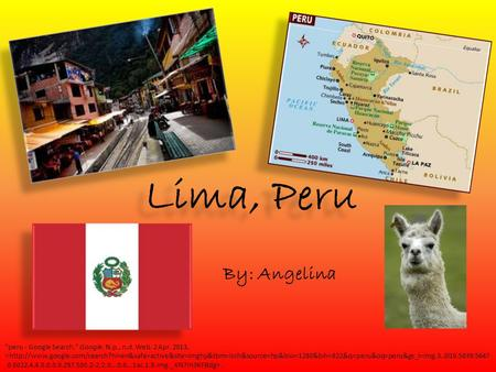 Lima, Peru By: Angelina peru - Google Search. Google. N.p., n.d. Web. 2 Apr. 2013..