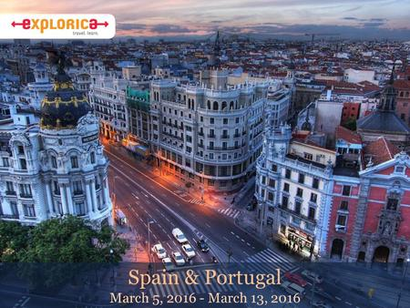 Spain & Portugal March 5, 2016 - March 13, 2016. The Experience is Everything Educational travel is a vital part of a complete education. It expands views,
