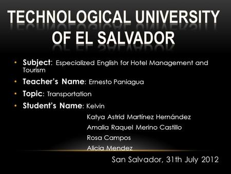 Subject : Especialized English for Hotel Management and Tourism Teacher's Name : Ernesto Paniagua Topic : Transportation Student's Name : Kelvin Katya.