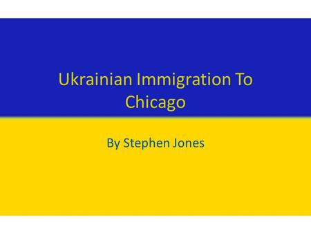 Ukrainian Immigration To Chicago By Stephen Jones.