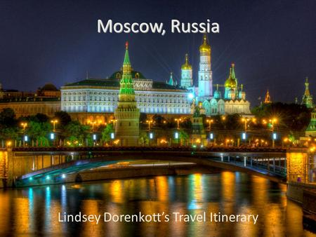 Moscow, Russia Lindsey Dorenkott's Travel Itinerary.