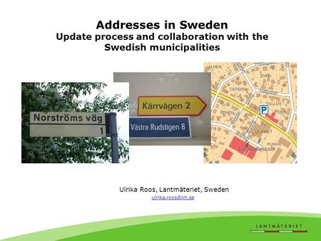 Addresses in Sweden Update process and collaboration with the Swedish municipalities Ulrika Roos, Lantmäteriet, Sweden