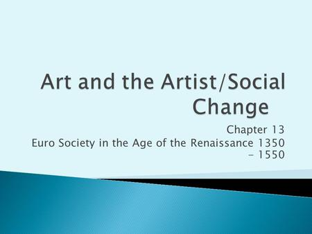 Chapter 13 Euro Society <strong>in</strong> the Age of the Renaissance 1350 - 1550.