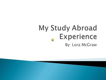 By: Lora McGraw.  I did a Spring Semester Program with International Studies Abroad (ISA)  The Semester lasted from January 30th-April 30 th  Throughout.