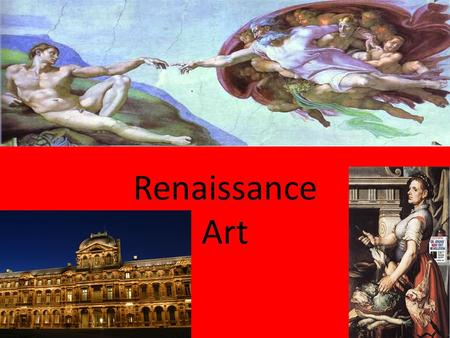 1 Renaissance Art 2 Characteristics of the Renaissance Humanism – focus on worth of man, especially rationality, not just because it is part of the church.
